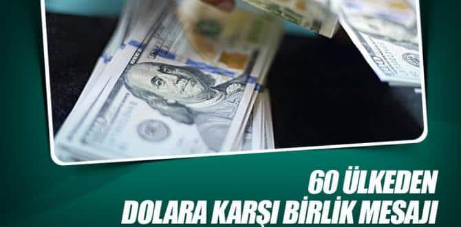60 ülkeden dolara karşı birlik mesajı