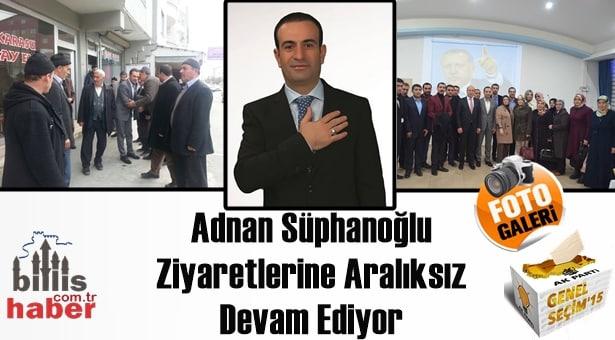 Adnan Süphanoğlu Ziyaretlerine Aralıksız Devam Ediyor