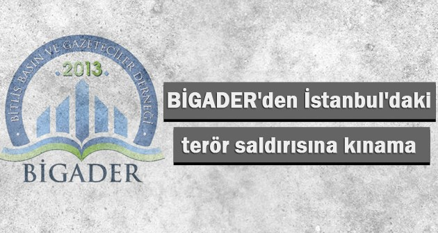 BİGADER'den İstanbul'daki terör saldırısına kınama mesajı