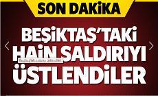 Beşiktaş'taki alçak saldırıyı üstlendiler