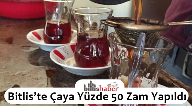 Bitlis'te Çaya Yüzde 50 Zam Yapıldı