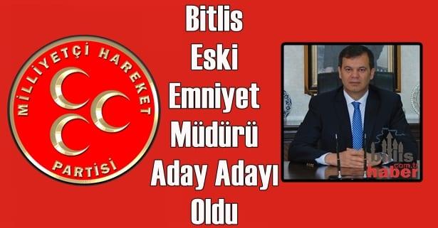 Bitlis Eski Emniyet Müdürü, MHP'den Aday Adayı Oldu