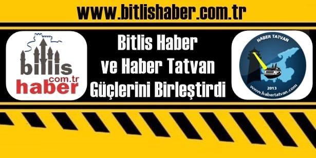 Bitlis Haber ve Haber Tatvan Güçlerini Birleştirdi