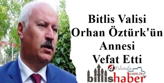 Bitlis Valisi Orhan Öztürk'ün Annesi Vefat Etti