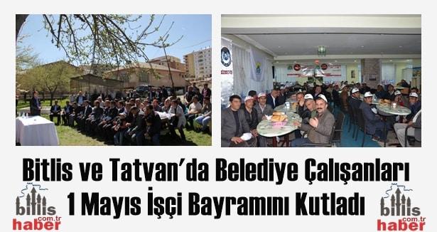 Bitlis ve Tatvan'da Belediye Çalışanları 1 Mayısı Kutladı