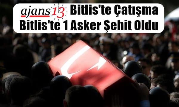 Bitlis'te Çatışma: Bitlis'te 1 Asker Şehit Oldu
