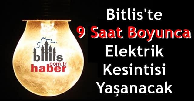 Bitlis'te 9 Saat Boyunca Elektrik Kesintisi Yaşanacak