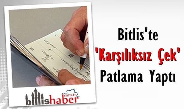 Bitlis'te Karşılıksız Çek Patlama Yaptı
