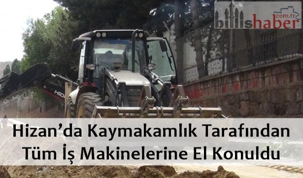 Hizan'da Kaymakamlık Tarafından İş Makinelerine El Konuldu