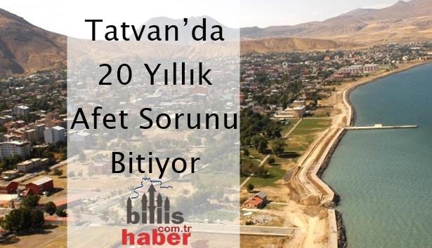 Tatvan'da 20 Yıllık Afet Sorunu Bitiyor