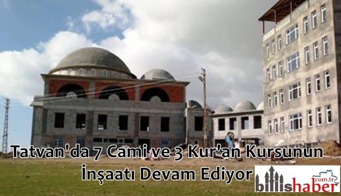 Tatvan'da 7 Cami ve 3 Kur'an Kursunun İnşaatı Devam Ediyor
