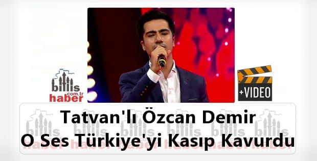 Tatvan'lı Özcan Demir O Ses Türkiye'yi Kasıp Kavurdu