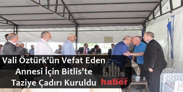 Vali Öztürk'ün Annesi İçin Bitlis'te Taziye Çadırı Kuruldu