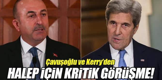 Çavuşoğlu ve Kerry Halep'i görüştü!